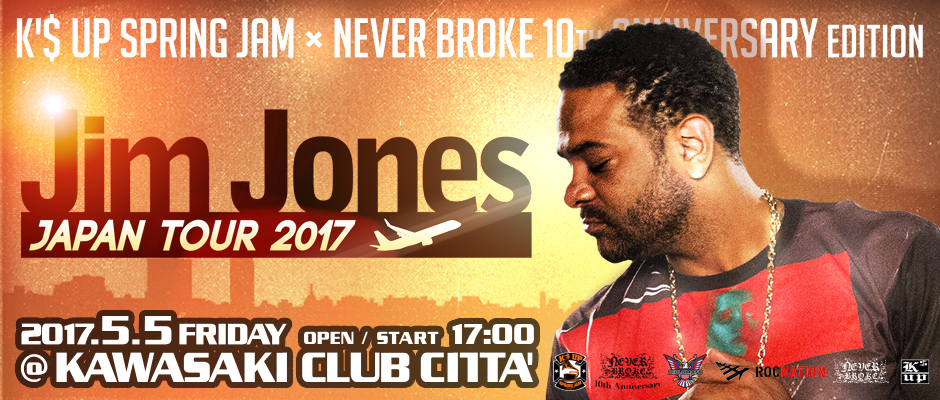 K'$ UP SPRING JAM x NEVER BROKE 10th ANNIVERSARY EDITION ~JIM JONES JAPAN TOUR 2017~